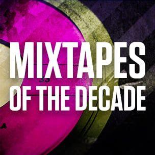 Die 25 wichtigsten Mixtapes des Jahrzehnts