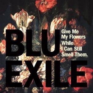 Blu und Exil - Gib mir meine Blumen, solange ich sie noch riechen kann