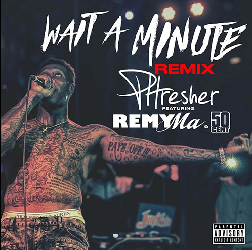 Phresher rekrutiert Remy Ma für einen weiteren 'Wait A Minute (Remix)' mit 50 Cent